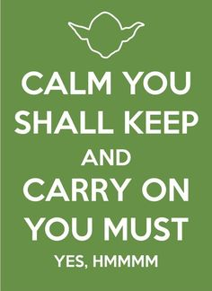 Calm you shall keep.
