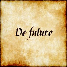 De futuro - Regarding the future.  #latin #phrase #quote #quotes - Follow us at facebook.com/LatinQuotesPhrases