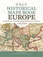 The Family Tree historical maps book Europe : a country-by-country atlas of European history, 1700s-1900s / Allison Dolan and the editors of Family tree magazine.