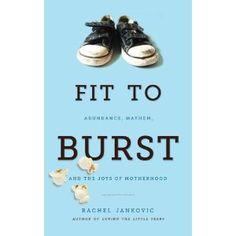 Fit to Burst : Abundance Mayhem, & the Joys of Motherhood: Rachel Jankovic: 9781591281283: Amazon.com: Books