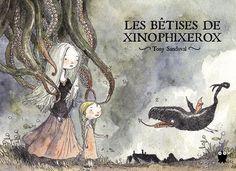 Les Bêtises de Xinophixerox, by Tony Sandoval.