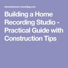 Building a Home Recording Studio - Practical Guide with Construction Tips