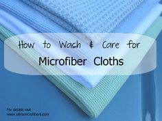 Ultra Microfibers has tips on how to wash and care for microfiber cloths. http://www.ultramicrofibers.com/How-To-Use-Microfiber