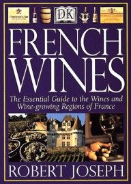French Wines: The Essential Guide to the Wines and Wine Growing Regions of France