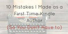 10 Mistakes I Made as a First Time Kindle Author (So You Don't Have to)