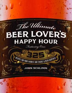 The Ultimate Beer Lover's Happy Hour cookbook