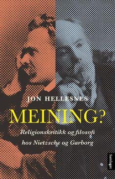 Jon Hellesnes Meining? Religionskritikk og filosofi hos Nietzsche og Garborg #Samlaget