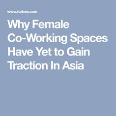 Why Female Co-Working Spaces Have Yet to Gain Traction In Asia