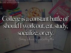 college is a constant battle of should I work out, eat, study, socialize, or cry. meme, student, collegelife, omg that's totally me, funny, so true,