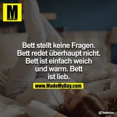 Bett stellt keine Fragen. Bett redet überhaupt nicht. Bett ist einfach weich und warm. Bett ist lieb.