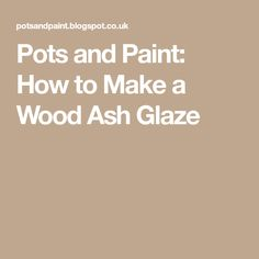 Pots and Paint: How to Make a Wood Ash Glaze