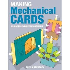 Making Mechanical Cards: 25 Paper-Engineered Designs [Paperback]