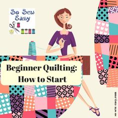 For the absolute beginner how to start quilting.