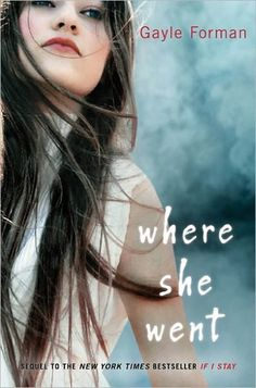 Where She Went by Gayle Forman (If I Stay 2) Even better than the first! #books #tearjerker