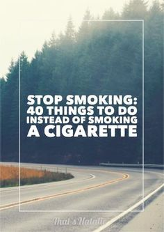 Stop smoking: forty things to do instead of smoking a cigarette. Check out this list of activities to help you quit the nasty habit for good.