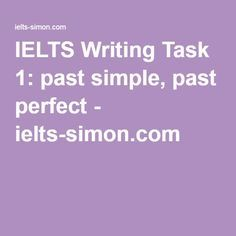 IELTS Writing Task 1: past simple, past perfect - ielts-simon.com