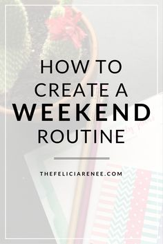 @Felicia | Lifestyle Blogger -- Here are a few tips on how to create a weekend routine for…