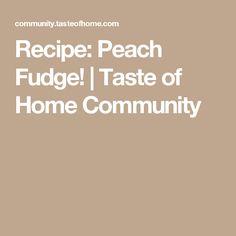 Recipe: Peach Fudge! | Taste of Home Community