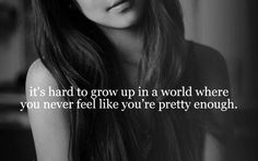 ikr... i always say I'm ugly.. people don't understand. No i don't want to look live everyone else, i want to look in a mirror and smile .. ;-;