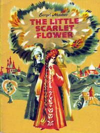 The Little Scarlet Flower by Sergei Aksakov. Translated from the Russian by James Riordan. Illustrated by Galina Anfilova.