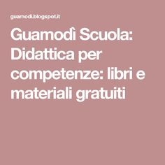 Guamodì Scuola: Didattica per competenze: libri e materiali gratuiti Flipped Classroom, Montessori Activities, School Hacks, Third Grade, Classroom Management, Teaching Resources, Curriculum, Coding, Teacher