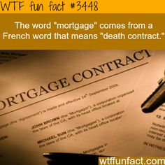 "Feels that way... This explains a lot  The origin of the world ""Mortgage"" - WTF fun facts"