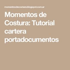 Momentos de Costura:  Tutorial cartera portadocumentos