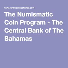 The Numismatic Coin Program - The Central Bank of The Bahamas