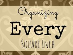 how to organize every square inch of your home, organizing