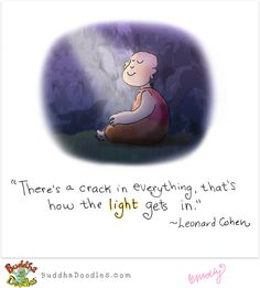 "Buddha Doodles: ""There is a crack in everything, that's how the light gets in."" ~Leonard Cohen ..*"