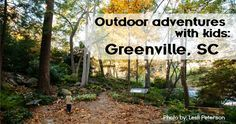 Outdoor Adventures with Kids: Greenville, SC // yeahTHATgreenville