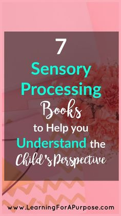 7 Sensory Processing Books To help you Understand the Child's Perspective. Are you looking for books to help you understand your child's sensory processing difficulties? Check out our recommended books at www.learningforapurpose.com!