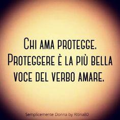 Chi ama protegge. Proteggere è la più bella voce del verbo amare. Italian Phrases, Italian Quotes, Wise Quotes, Words Quotes, Sayings, Interesting Quotes, Good Energy, Phobias, Beautiful Words