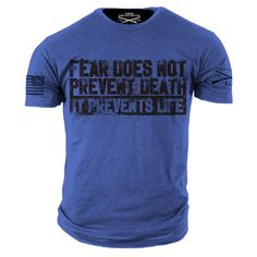 Fear does not prevent death. It prevents life.  #neverfear #gruntstyle Get this badass shirt here: http://www.gruntstyle.com/index.php?route=product%2Fproduct&keyword=GS415&product_id=2776