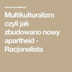 Multikulturalizm czyli jak zbudowano nowy apartheid - Racjonalista