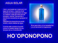 EL AGUA SOLAR es una herramientas mas de la maravillosa tecnica del Ho'oponopono, s irve para todo, úsala para beber, para cocinar, para ...