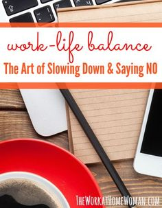 Work-Life Balance & The Art of Slowing Down & Saying No! | The Work at Home Woman