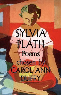 Sylvia Plath Poems Chosen by Carol Ann Duffy by Sylvia Plath, http://www.amazon.com/dp/B009QS0LAG/ref=cm_sw_r_pi_dp_Ps8ztb0GMGP7Q