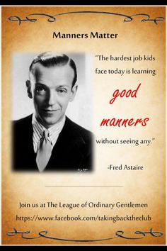 Visit us at The League of Ordinary Gentlemen. We teach manners by having and showing them.  https://www.facebook.com/takingbacktheclub