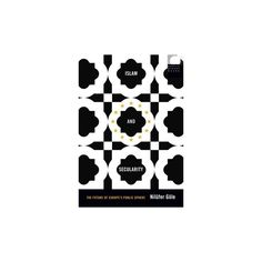 Islam and Secularity : The Future of Europe's Public Sphere (Paperback) (Nilufer Gole)