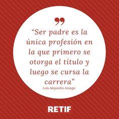 """""""Ser padre es la única profesión en la que primero se otorga el título y luego se cursa la carrera"""" – Luís Alejandro Aragon #FelizLunes #motivación #aporeldía #comienzalasemana"""