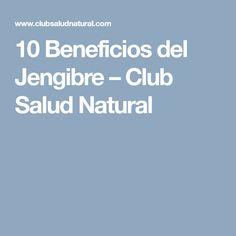 10 Beneficios del Jengibre – Club Salud Natural