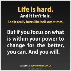 Life is hard. And it isn't fair. And it really hurts like hell sometimes. #zerosophy