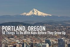 50 things to do with kids before they grow up (Portland)