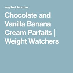 Chocolate and Vanilla Banana Cream Parfaits | Weight Watchers