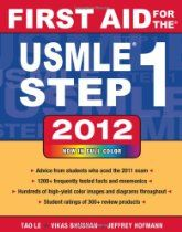 First Aid for the USMLE Step 1 2012 (First Aid USMLE)  By Tao Le, Vikas Bhushan, Jeffrey Hofmann