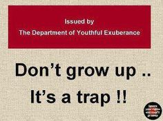 Don't grow up............