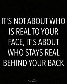 """Sassy Quotes To Help You Stay Real Around FAKE People """"It's not about who is real to your face, it's about who stays real behind your back.""""""""It's not about who is real to your face, it's about who stays real behind your back. Fake Quotes, Fake People Quotes, Fake Friend Quotes, Sassy Quotes, Great Quotes, Quotes To Live By, Funny Quotes, Inspirational Quotes, Bff Quotes"""