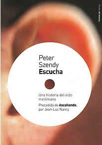 """Escucha- Una historia del oído melómano de Peter Szendy editado por Paidós.Peter -Szendy moviliza en este libro, de manera inédita e inaudita, aspectos e instancias de la escucha y la audición como los arreglos, el plagio, la cita, la variación o la instrumentación, pero también el concierto, la escena y sus ecos (los aplausos), así como los """"nervios auditivos enfermos"""" de Beethoven, y el registro de todas las instrumentaciones de la escucha moderna..."""