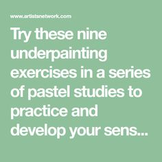 """Try these nine underpainting exercises in a series of pastel studies to practice and develop your sense of underpainting """"intuition."""""""